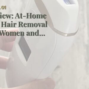 Review: At-Home IPL Hair Removal for Women and Men, Permanent Painless Laser Hair Removal Devic...